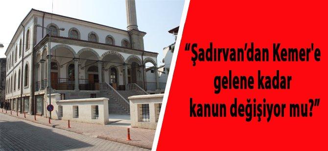 """""""Şadırvan'dan Kemer Köprü'ye gelene kadar kanun değişiyor mu?"""""""