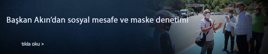 Başkan Akın'dan sosyal mesafe ve maske denetimi