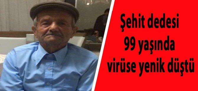 Şehit dedesi 99 yaşında virüse yenik düştü