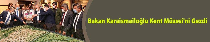 Bakan Karaismailoğlu Kent Müzesi'ni Gezdi